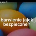 Bezpieczne farbowanie jajek na wielkanoc