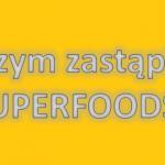 Czym zastąpić superfoods?