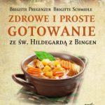Recenzja: Zdrowe i proste gotowanie ze Św. Hildegardą z Bingen [Brigitte Pregenzer & Brigitte Schmidle]