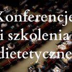 Konferencje i szkolenia dietetyczne w listopadzie 2016