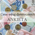 Ceny usług dietetycznych… okiem dietetyka [ANKIETA]
