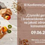 Czynniki genetyczne i środowiskowe wpływające na jakość życia i zdrowia konsumentów – 09.06.2017 – Warszawa
