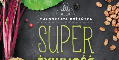 Super żywność, czyli superfoods po polsku [RECENZJA]