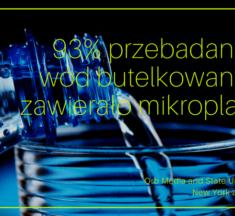Badacze: 93% wód butelkowanych zawierało mikroplastik
