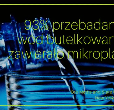 93% wód butelkowanych zawierało mikroplastik