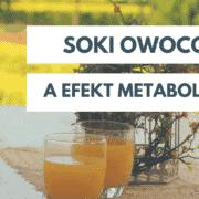 soki owocowe a efekt metaboliczny