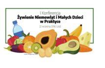 I Konferencja Żywienie Niemowląt i Małych Dzieci w praktyce