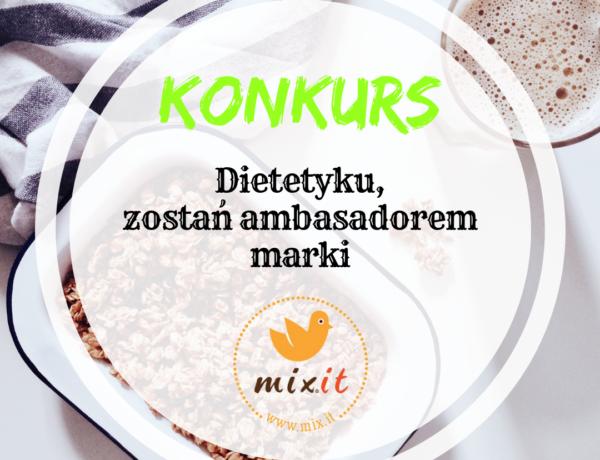 KONKURS: Dietetyku, zostań ambasadorem marki MIXIT!