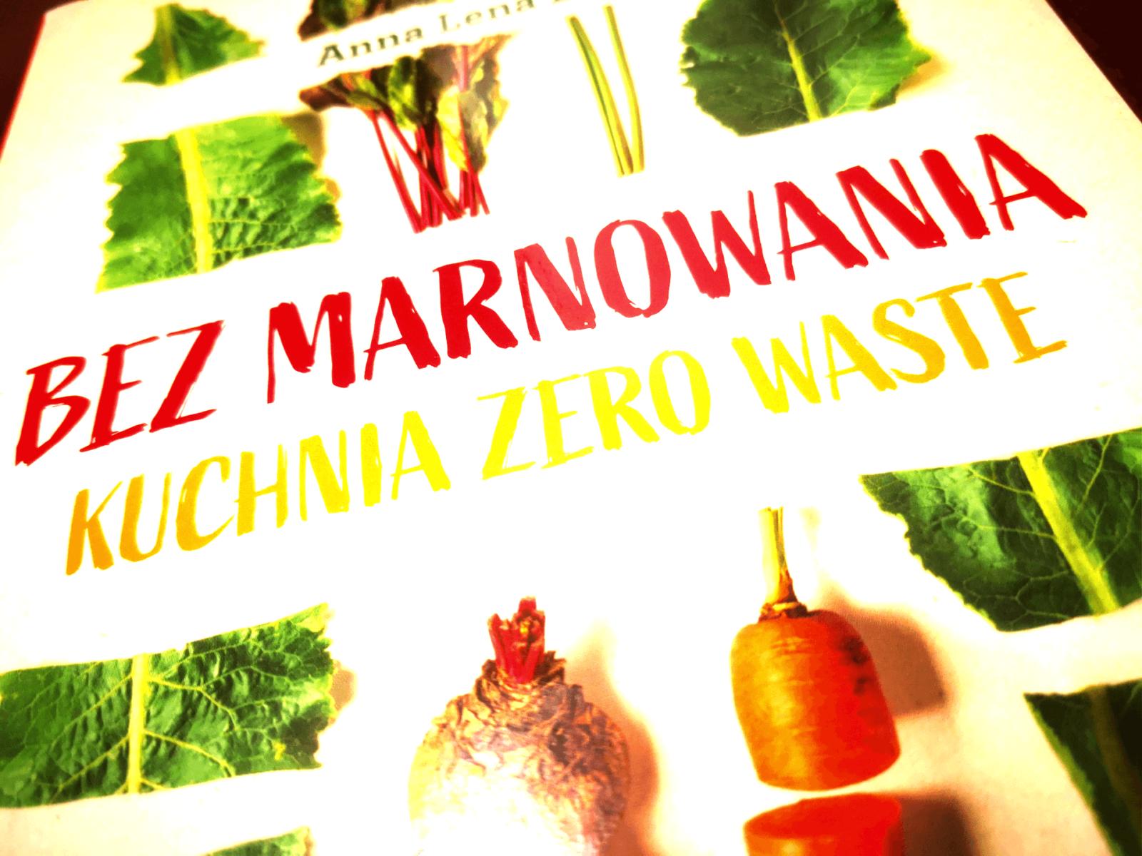 Bez Marnowania Kuchnia Zero Waste Anna Lena Lesz Recenzja