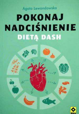 Pokonaj nadciśnienie dietą DASH. Agata Lewandowska